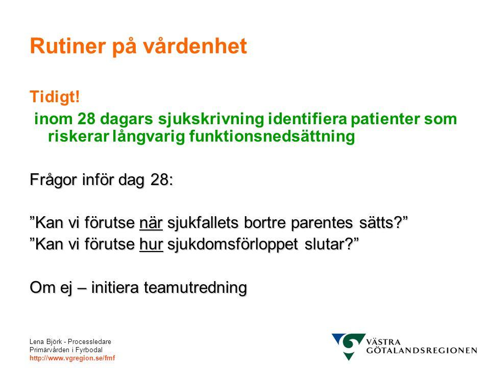 Lena Björk - Processledare Primärvården i Fyrbodal http://www.vgregion.se/fmf Rutiner på vårdenhet Tidigt! inom 28 dagars sjukskrivning identifiera pa
