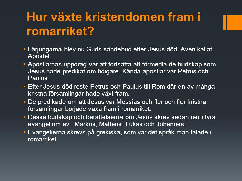 Hur växte kristendomen fram i romarriket?  Lärjungarna blev nu Guds sändebud efter Jesus död. Även kallat Apostel.  Apostlarnas uppdrag var att fort