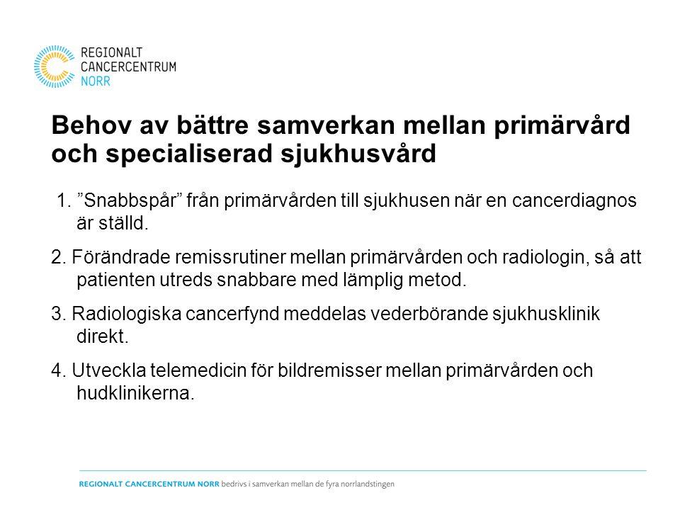 """Behov av bättre samverkan mellan primärvård och specialiserad sjukhusvård 1. """"Snabbspår"""" från primärvården till sjukhusen när en cancerdiagnos är stäl"""