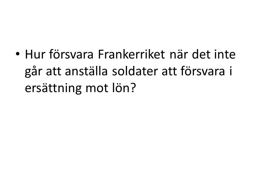 Hur försvara Frankerriket när det inte går att anställa soldater att försvara i ersättning mot lön?