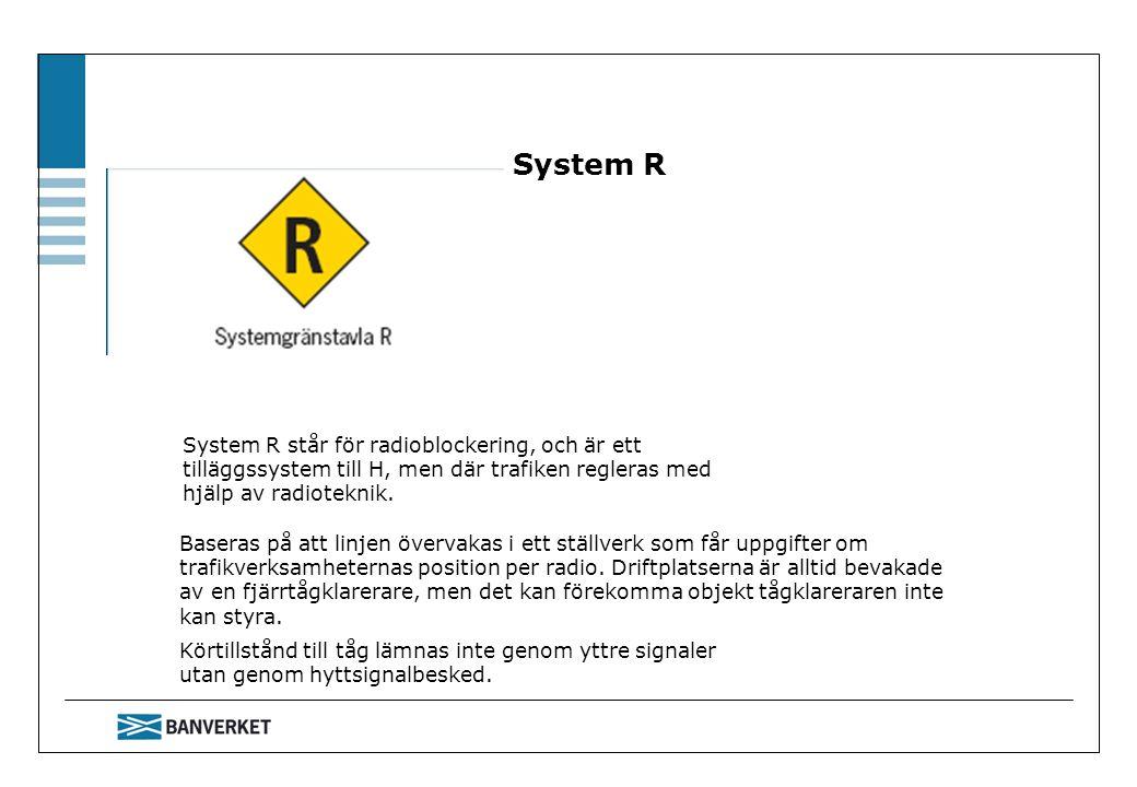 System R Baseras på att linjen övervakas i ett ställverk som får uppgifter om trafikverksamheternas position per radio. Driftplatserna är alltid bevak