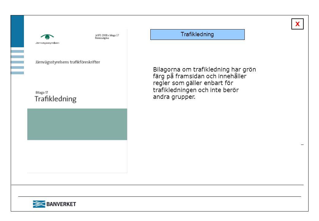 X Bilagorna om trafikledning har grön färg på framsidan och innehåller regler som gäller enbart för trafikledningen och inte berör andra grupper.