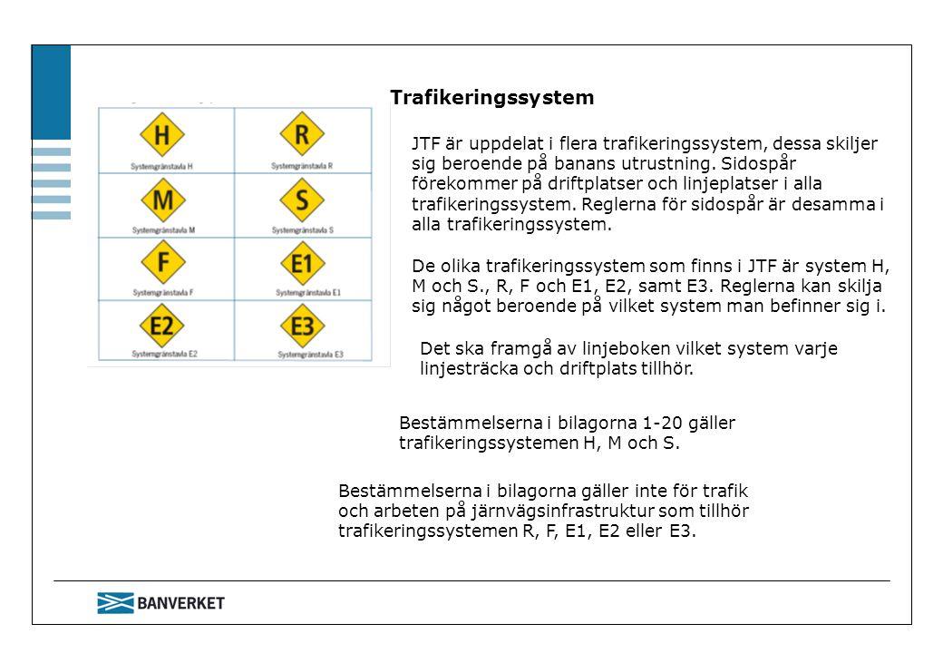 Trafikeringssystem JTF är uppdelat i flera trafikeringssystem, dessa skiljer sig beroende på banans utrustning. Sidospår förekommer på driftplatser oc