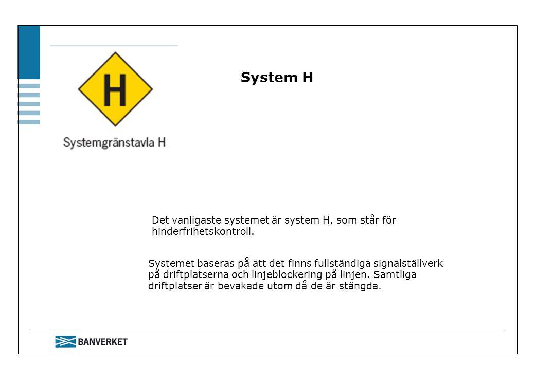 System H Det vanligaste systemet är system H, som står för hinderfrihetskontroll. Systemet baseras på att det finns fullständiga signalställverk på dr