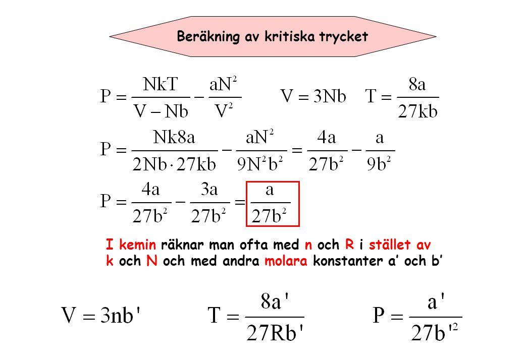 Beräkning av kritiska trycket I kemin räknar man ofta med n och R i stället av k och N och med andra molara konstanter a' och b'