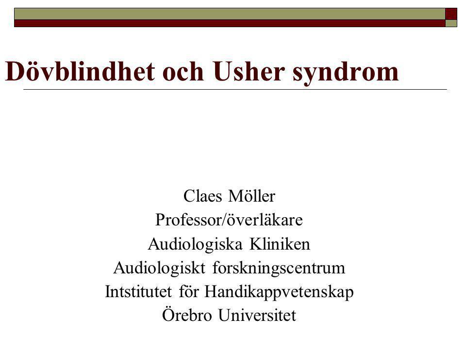 Dövblindhet och Usher syndrom Claes Möller Professor/överläkare Audiologiska Kliniken Audiologiskt forskningscentrum Intstitutet för Handikappvetenska