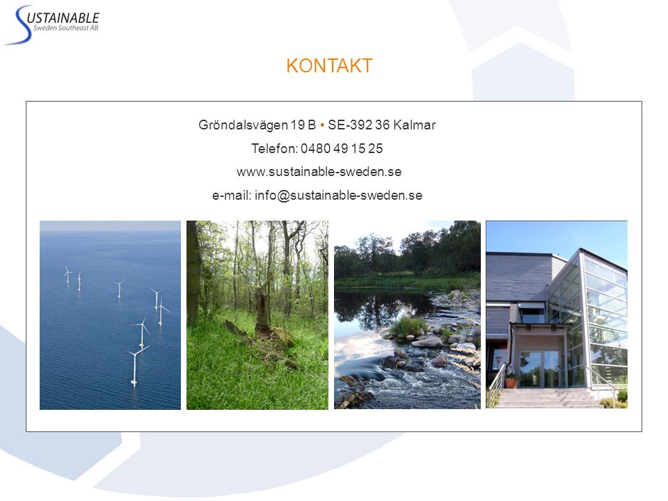 KONTAKT Gröndalsvägen 19 B SE-392 36 Kalmar Telefon: 0480 49 15 25 www.sustainable-sweden.se e-mail: info@sustainable-sweden.se