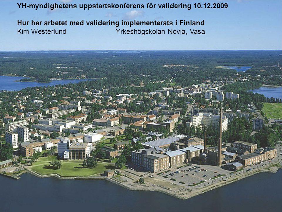 YH-myndighetens uppstartskonferens för validering 10.12.2009 Hur har arbetet med validering implementerats i Finland Kim WesterlundYrkeshögskolan Novia, Vasa