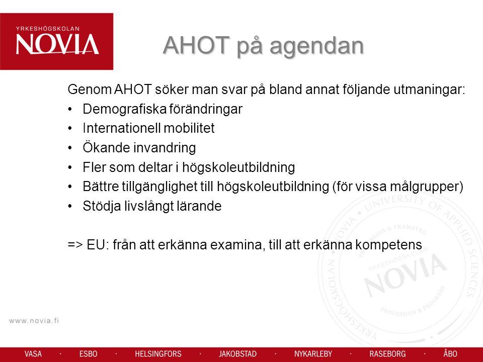 Genom AHOT söker man svar på bland annat följande utmaningar: Demografiska förändringar Internationell mobilitet Ökande invandring Fler som deltar i högskoleutbildning Bättre tillgänglighet till högskoleutbildning (för vissa målgrupper) Stödja livslångt lärande => EU: från att erkänna examina, till att erkänna kompetens AHOT på agendan