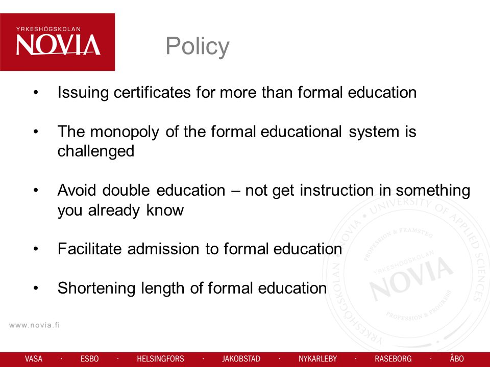 Issuing certificates for more than formal education The monopoly of the formal educational system is challenged Avoid double education – not get instruction in something you already know Facilitate admission to formal education Shortening length of formal education Policy