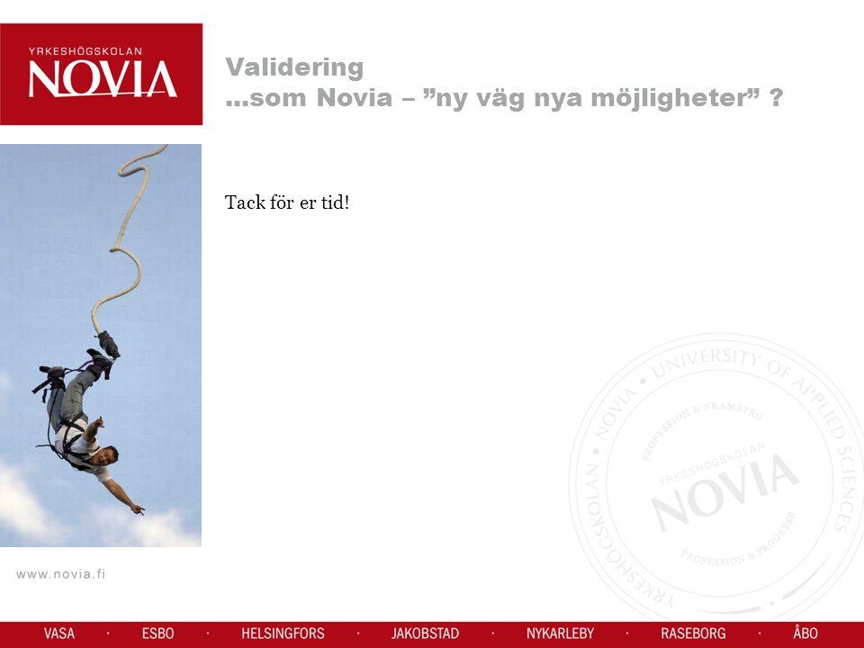 Tack för er tid! Validering...som Novia – ny väg nya möjligheter ?