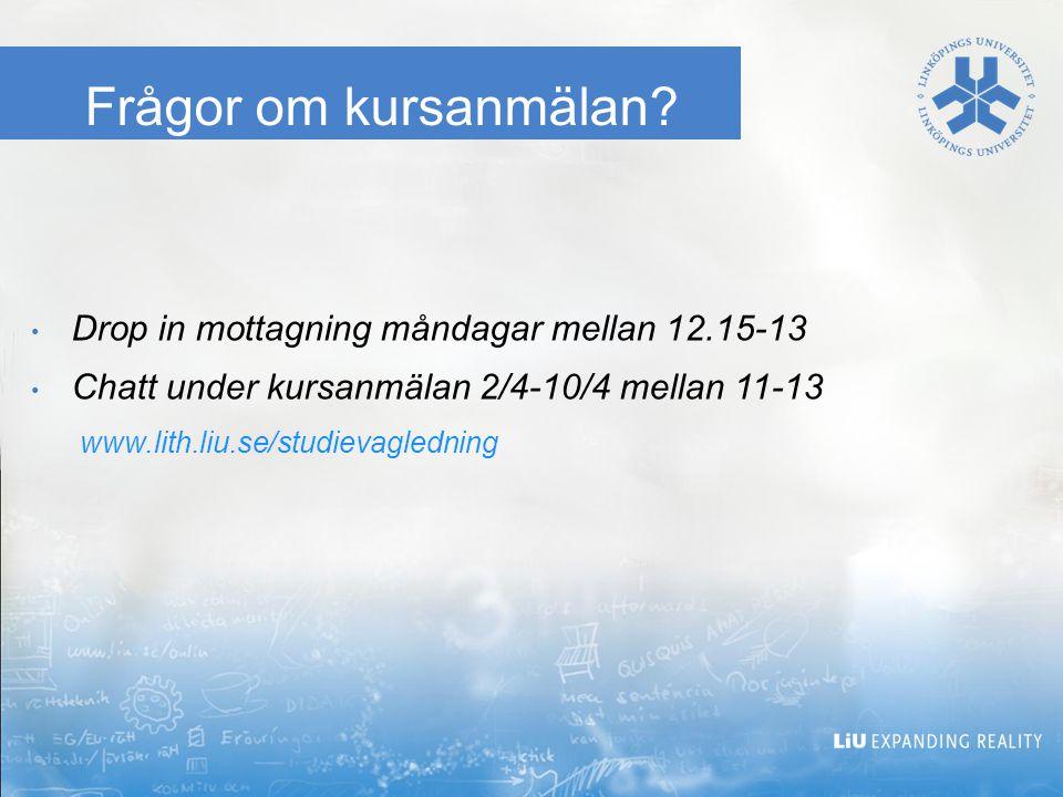 Frågor om kursanmälan? Drop in mottagning måndagar mellan 12.15-13 Chatt under kursanmälan 2/4-10/4 mellan 11-13 www.lith.liu.se/studievagledning