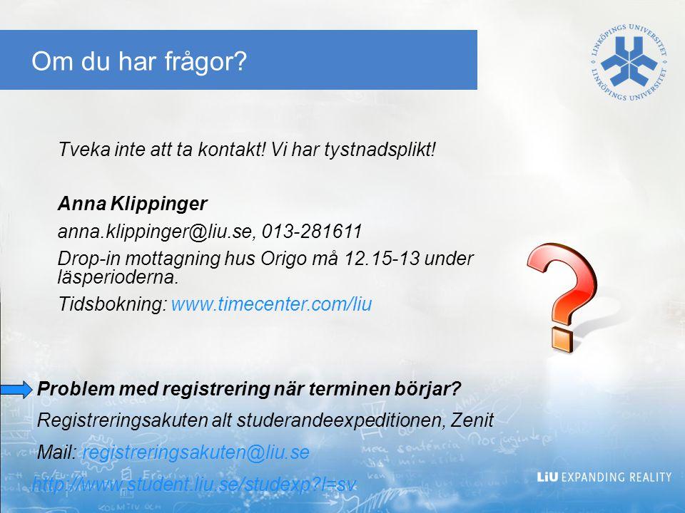 Om du har frågor? Tveka inte att ta kontakt! Vi har tystnadsplikt! Anna Klippinger anna.klippinger@liu.se, 013-281611 Drop-in mottagning hus Origo må