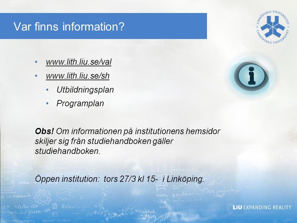 Var finns information? www.lith.liu.se/val www.lith.liu.se/sh Utbildningsplan Programplan Obs! Om informationen på institutionens hemsidor skiljer sig