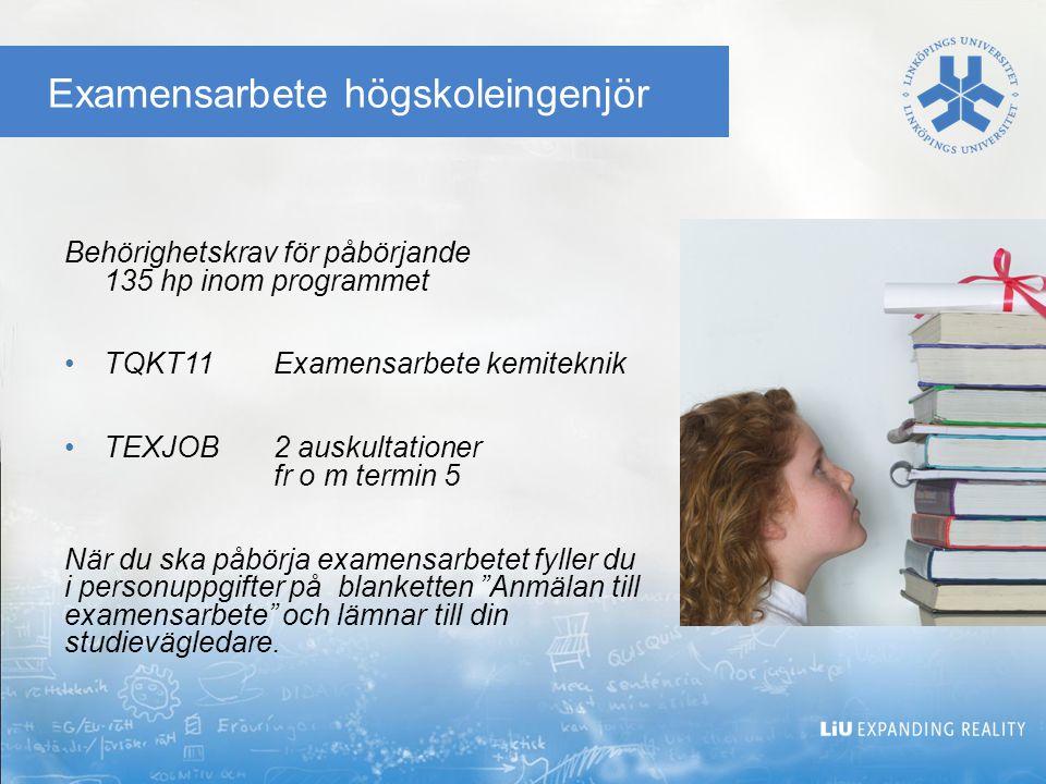 Examensarbete högskoleingenjör Behörighetskrav för påbörjande 135 hp inom programmet TQKT11 Examensarbete kemiteknik TEXJOB 2 auskultationer fr o m te