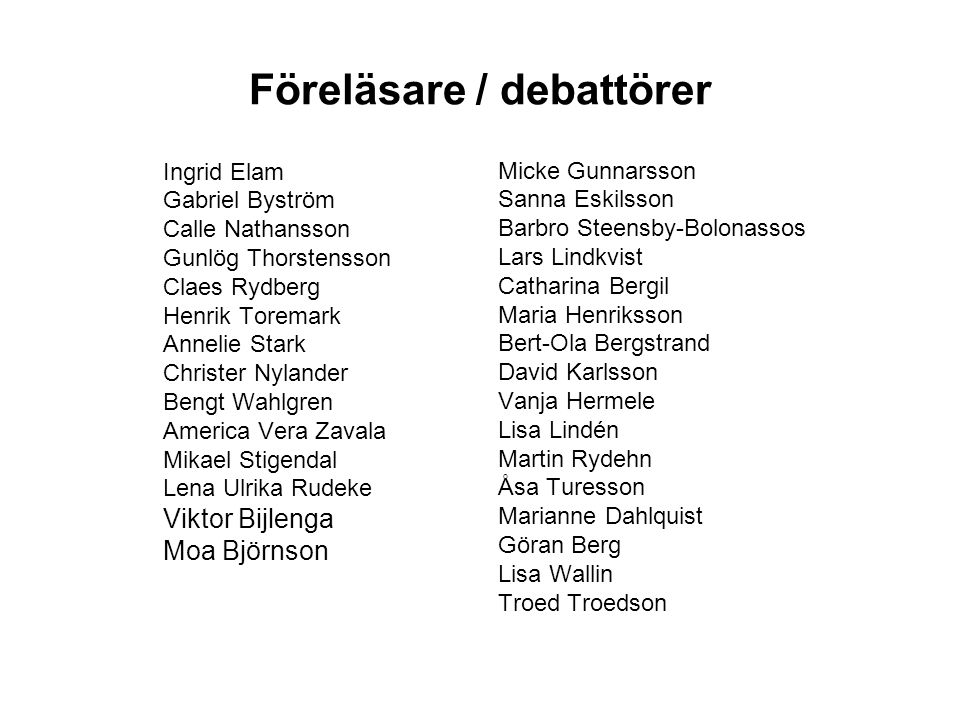 Föreläsare / debattörer Ingrid Elam Gabriel Byström Calle Nathansson Gunlög Thorstensson Claes Rydberg Henrik Toremark Annelie Stark Christer Nylander