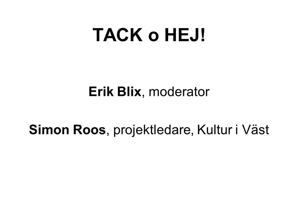 TACK o HEJ! Erik Blix, moderator Simon Roos, projektledare, Kultur i Väst