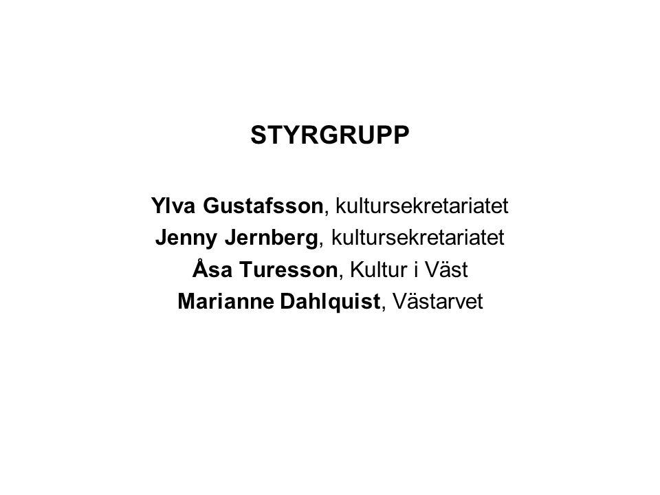 STYRGRUPP Ylva Gustafsson, kultursekretariatet Jenny Jernberg, kultursekretariatet Åsa Turesson, Kultur i Väst Marianne Dahlquist, Västarvet