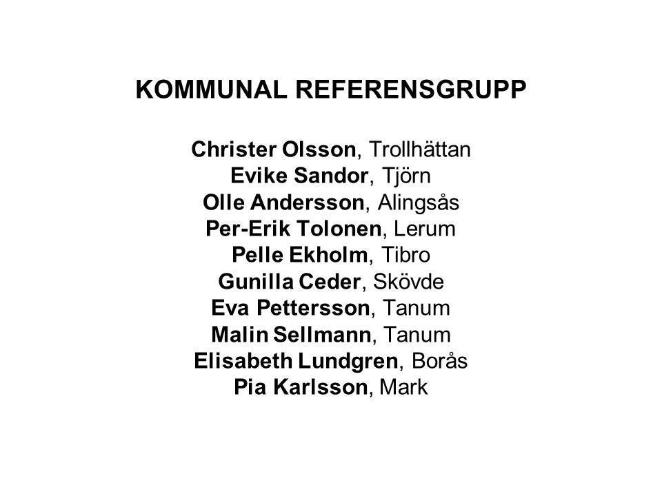 KOMMUNAL REFERENSGRUPP Christer Olsson, Trollhättan Evike Sandor, Tjörn Olle Andersson, Alingsås Per-Erik Tolonen, Lerum Pelle Ekholm, Tibro Gunilla C