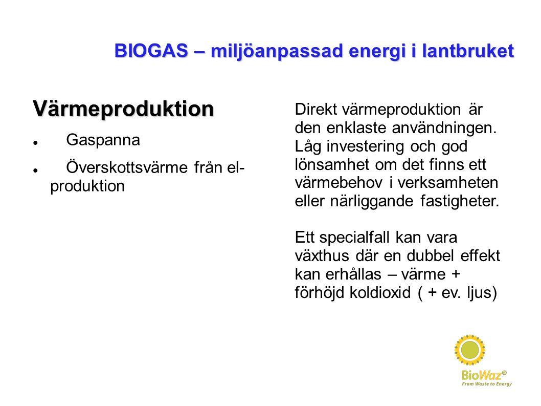 BIOGAS – miljöanpassad energi i lantbruket Värmeproduktion Gaspanna Överskottsvärme från el- produktion Direkt värmeproduktion är den enklaste användn