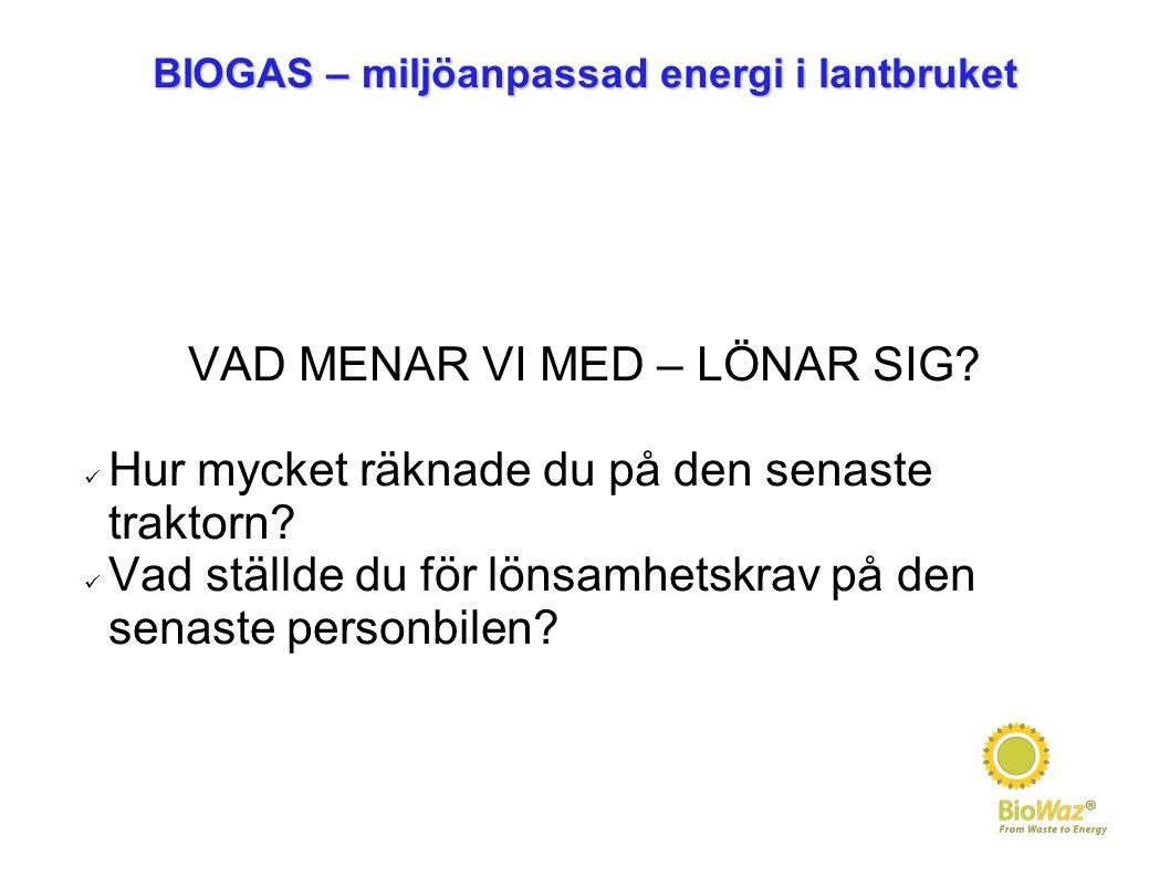 BIOGAS – miljöanpassad energi i lantbruket VAD MENAR VI MED – LÖNAR SIG.