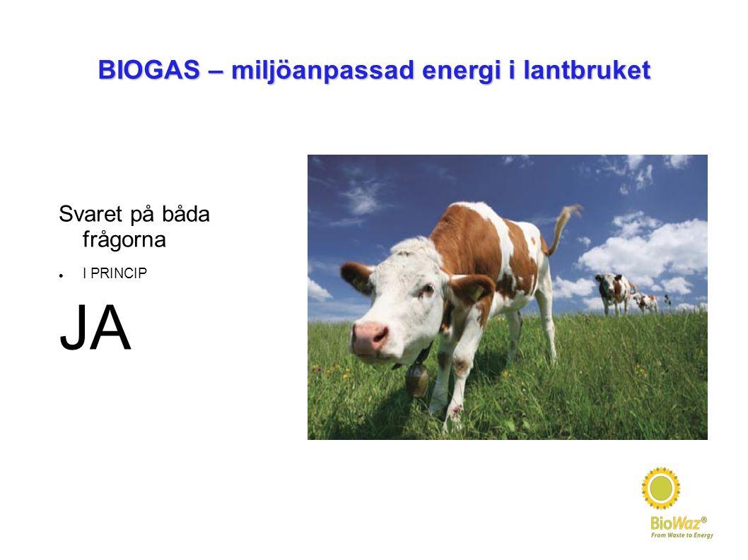 BIOGAS – miljöanpassad energi i lantbruket Svaret på båda frågorna I PRINCIP JA