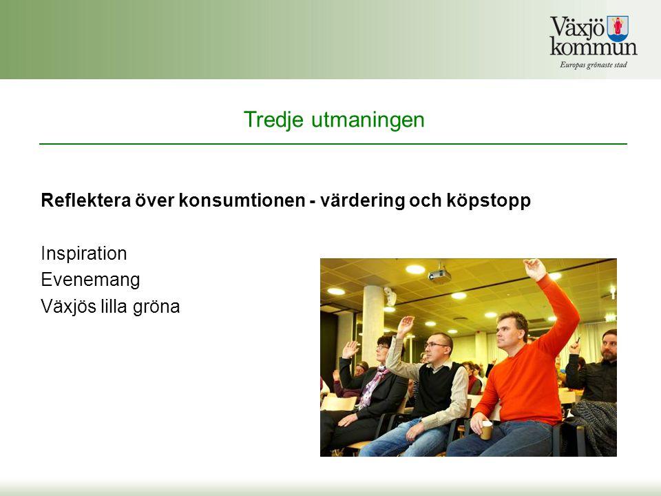 Reflektera över konsumtionen - värdering och köpstopp Inspiration Evenemang Växjös lilla gröna Tredje utmaningen