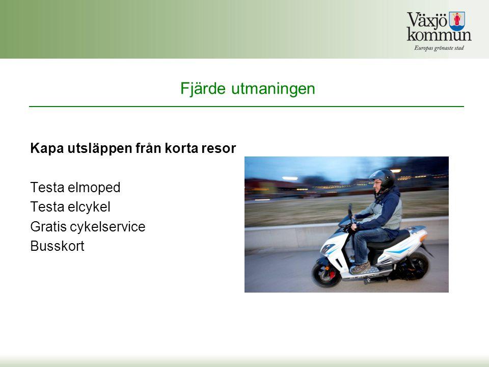 Kapa utsläppen från korta resor Testa elmoped Testa elcykel Gratis cykelservice Busskort Fjärde utmaningen
