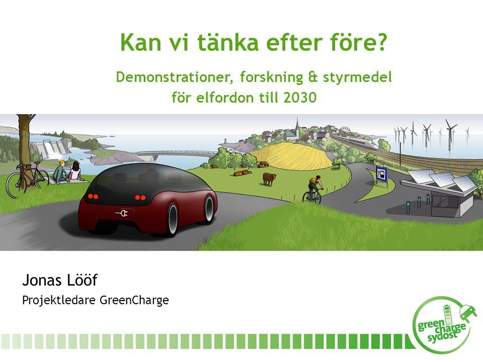 Jonas Lööf Projektledare GreenCharge Kan vi tänka efter före.