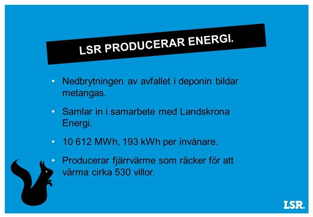 LSR PRODUCERAR ENERGI. Nedbrytningen av avfallet i deponin bildar metangas.