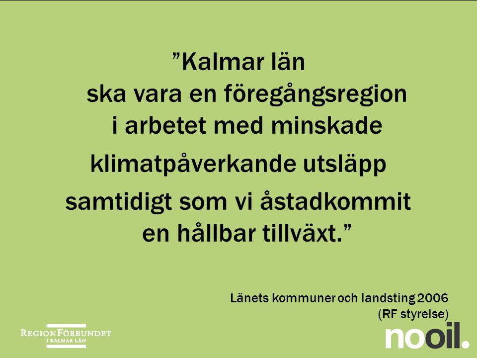 Kalmar län ska vara en föregångsregion i arbetet med minskade klimatpåverkande utsläpp samtidigt som vi åstadkommit en hållbar tillväxt. Länets kommuner och landsting 2006 (RF styrelse)