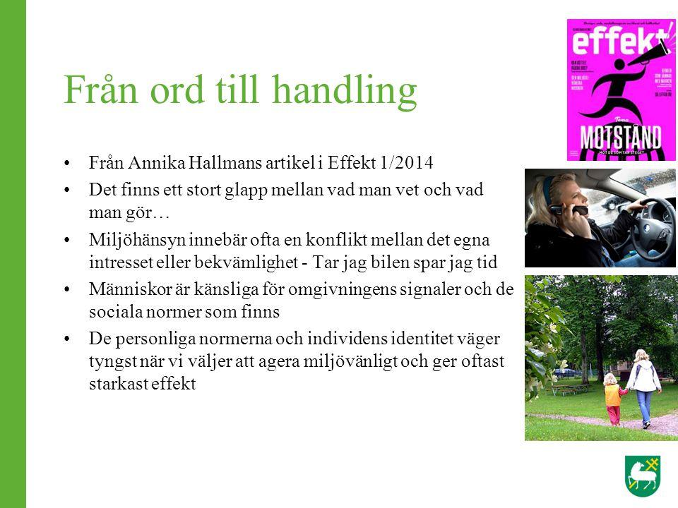 Från ord till handling Från Annika Hallmans artikel i Effekt 1/2014 Det finns ett stort glapp mellan vad man vet och vad man gör… Miljöhänsyn innebär