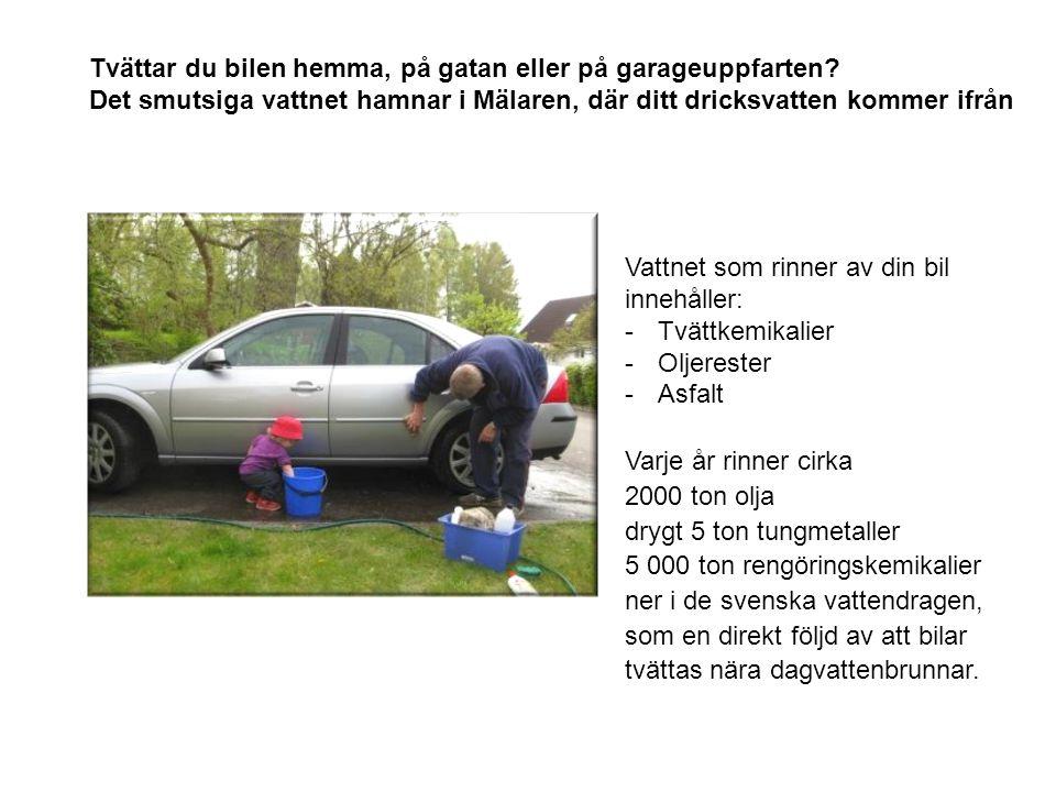 Vattnet som rinner av din bil innehåller: -Tvättkemikalier -Oljerester -Asfalt Varje år rinner cirka 2000 ton olja drygt 5 ton tungmetaller 5 000 ton