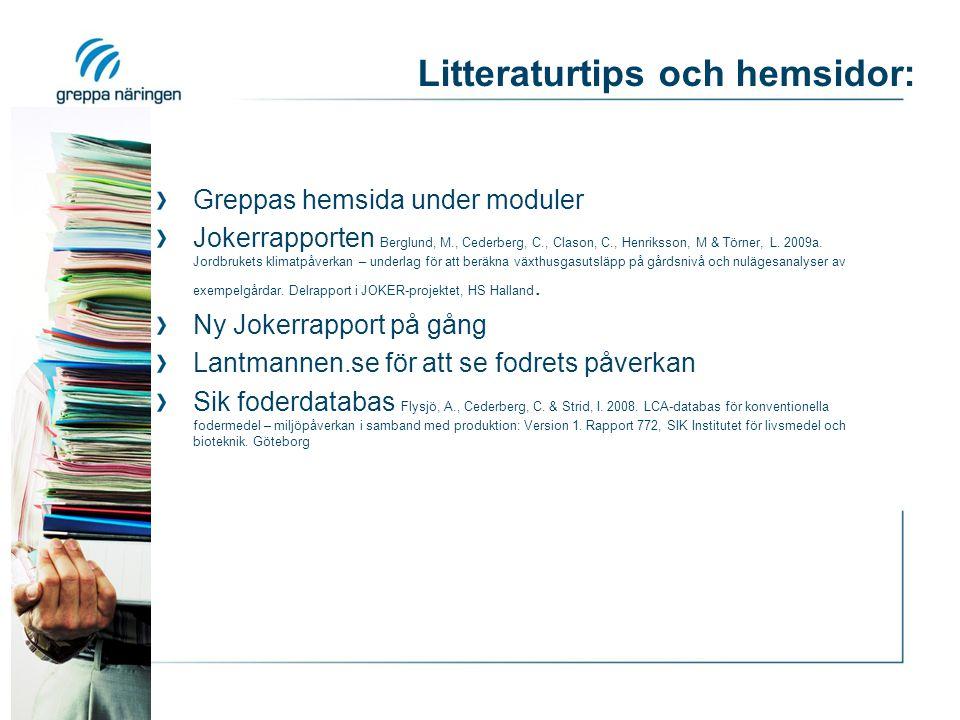 Litteraturtips och hemsidor: Greppas hemsida under moduler Jokerrapporten Berglund, M., Cederberg, C., Clason, C., Henriksson, M & Törner, L. 2009a. J