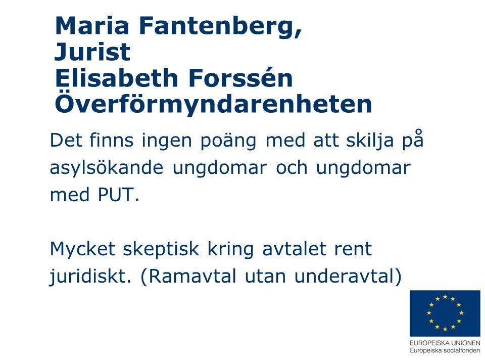 Maria Fantenberg, Jurist Elisabeth Forssén Överförmyndarenheten Det finns ingen poäng med att skilja på asylsökande ungdomar och ungdomar med PUT. Myc