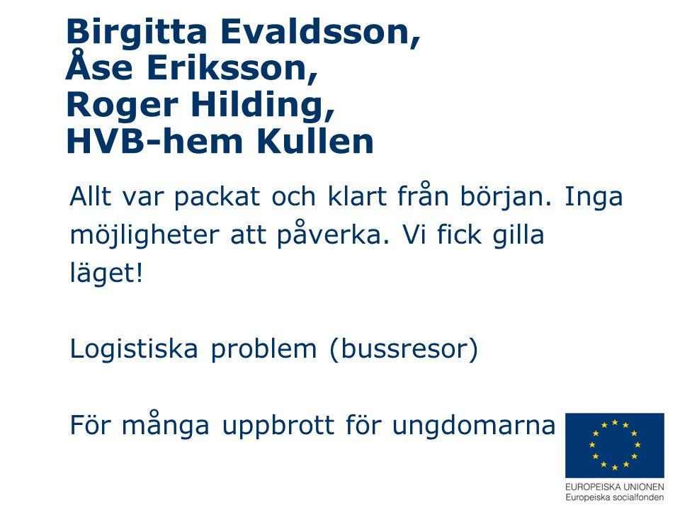 Birgitta Evaldsson, Åse Eriksson, Roger Hilding, HVB-hem Kullen Allt var packat och klart från början. Inga möjligheter att påverka. Vi fick gilla läg