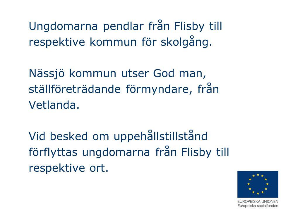 Ungdomarna pendlar från Flisby till respektive kommun för skolgång. Nässjö kommun utser God man, ställföreträdande förmyndare, från Vetlanda. Vid besk