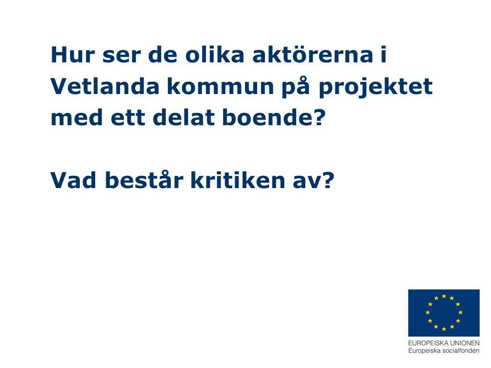 Hur ser de olika aktörerna i Vetlanda kommun på projektet med ett delat boende? Vad består kritiken av?