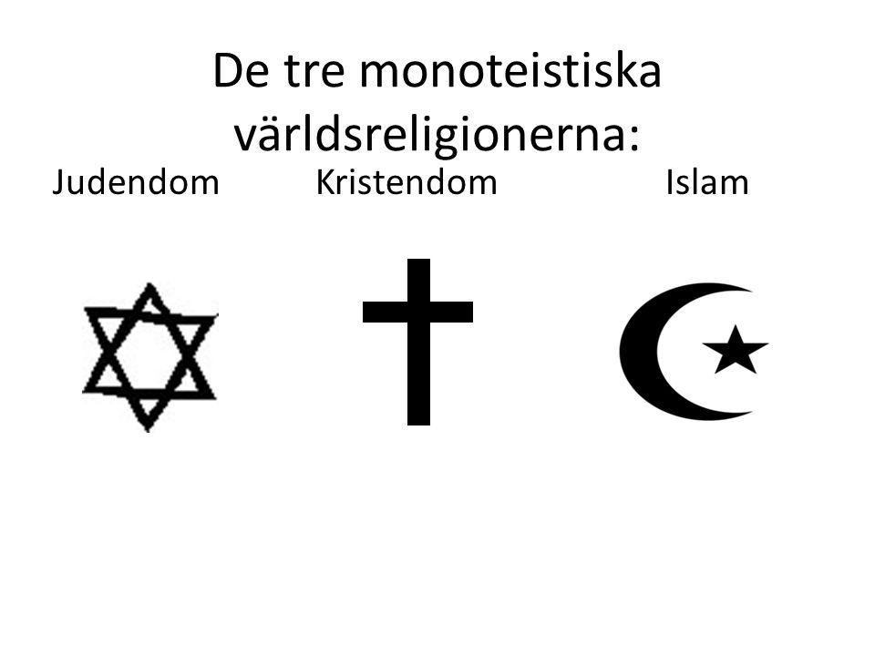 De tre monoteistiska världsreligionerna: JudendomKristendomIslam
