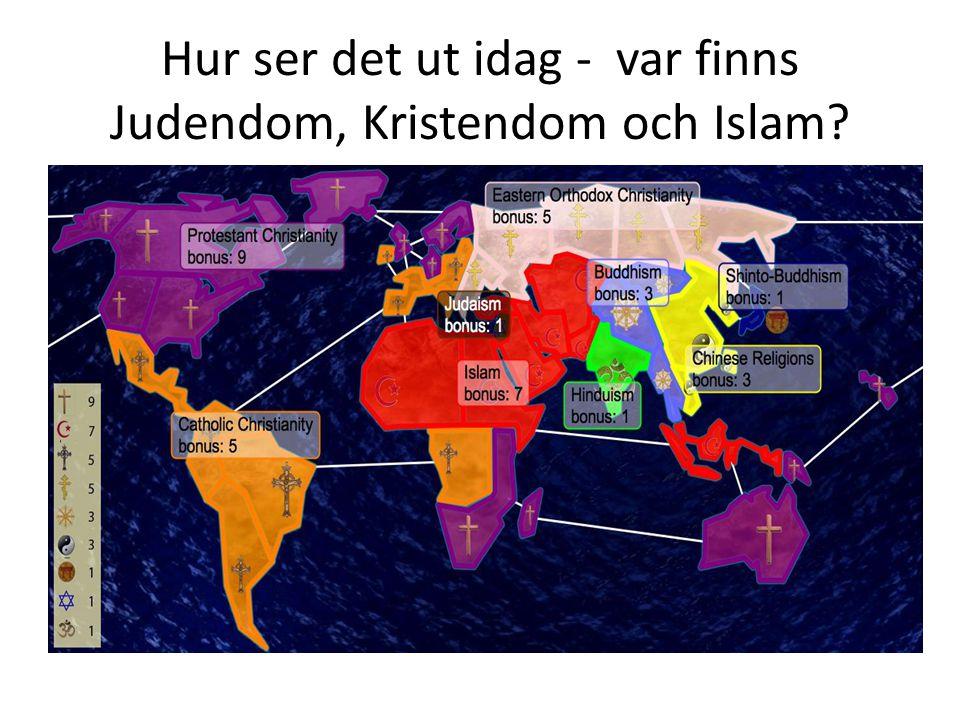 Hur ser det ut idag - var finns Judendom, Kristendom och Islam?