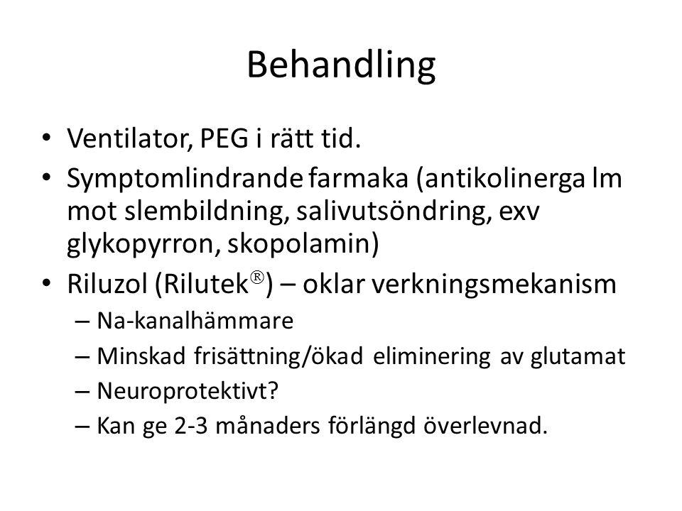 Behandling Ventilator, PEG i rätt tid. Symptomlindrande farmaka (antikolinerga lm mot slembildning, salivutsöndring, exv glykopyrron, skopolamin) Rilu