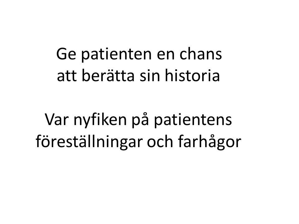 Ge patienten en chans att berätta sin historia Var nyfiken på patientens föreställningar och farhågor