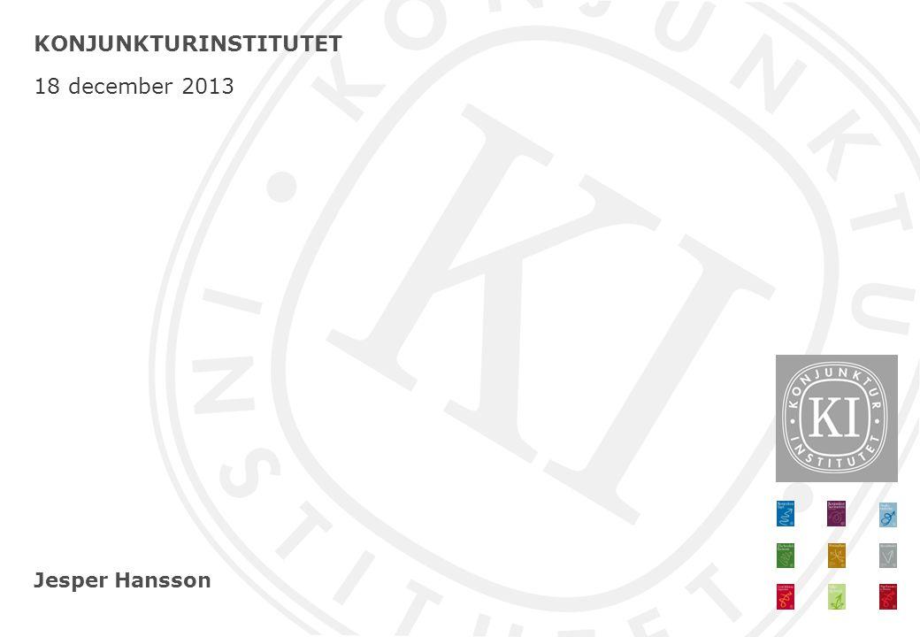 Jesper Hansson KONJUNKTURINSTITUTET 18 december 2013