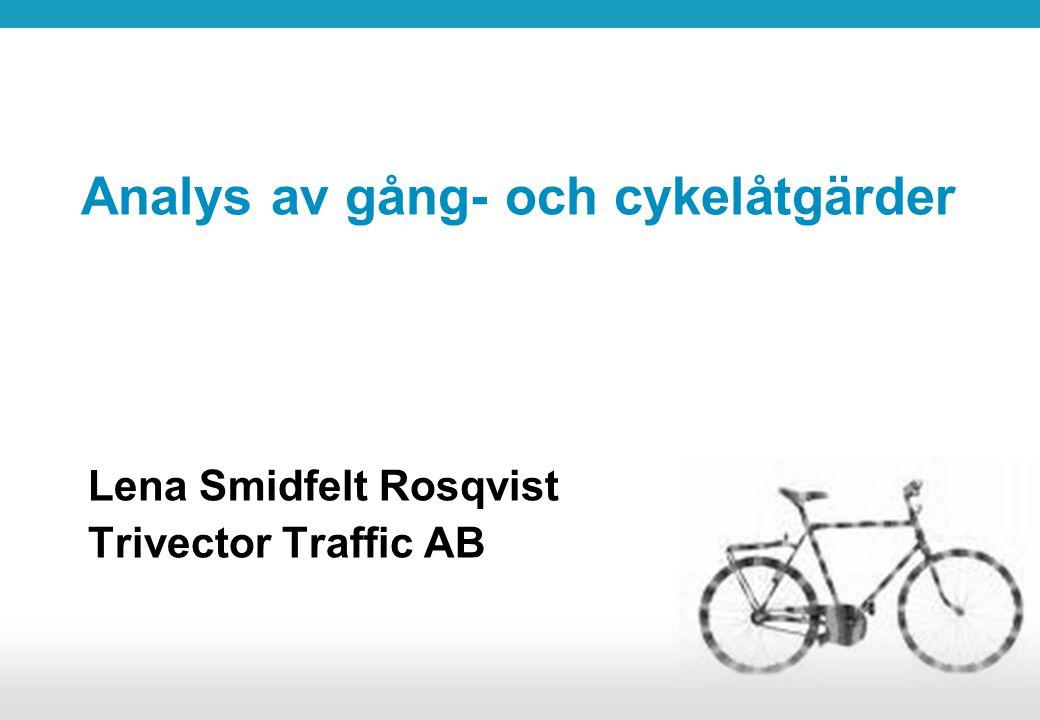 Analys av gång- och cykelåtgärder Lena Smidfelt Rosqvist Trivector Traffic AB