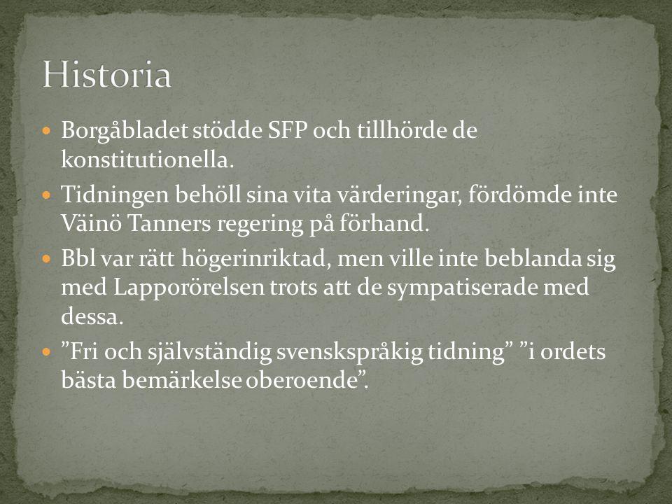Borgåbladet stödde SFP och tillhörde de konstitutionella. Tidningen behöll sina vita värderingar, fördömde inte Väinö Tanners regering på förhand. Bbl