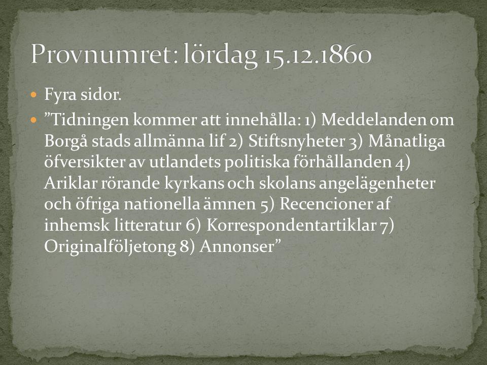 """Fyra sidor. """"Tidningen kommer att innehålla: 1) Meddelanden om Borgå stads allmänna lif 2) Stiftsnyheter 3) Månatliga öfversikter av utlandets politis"""