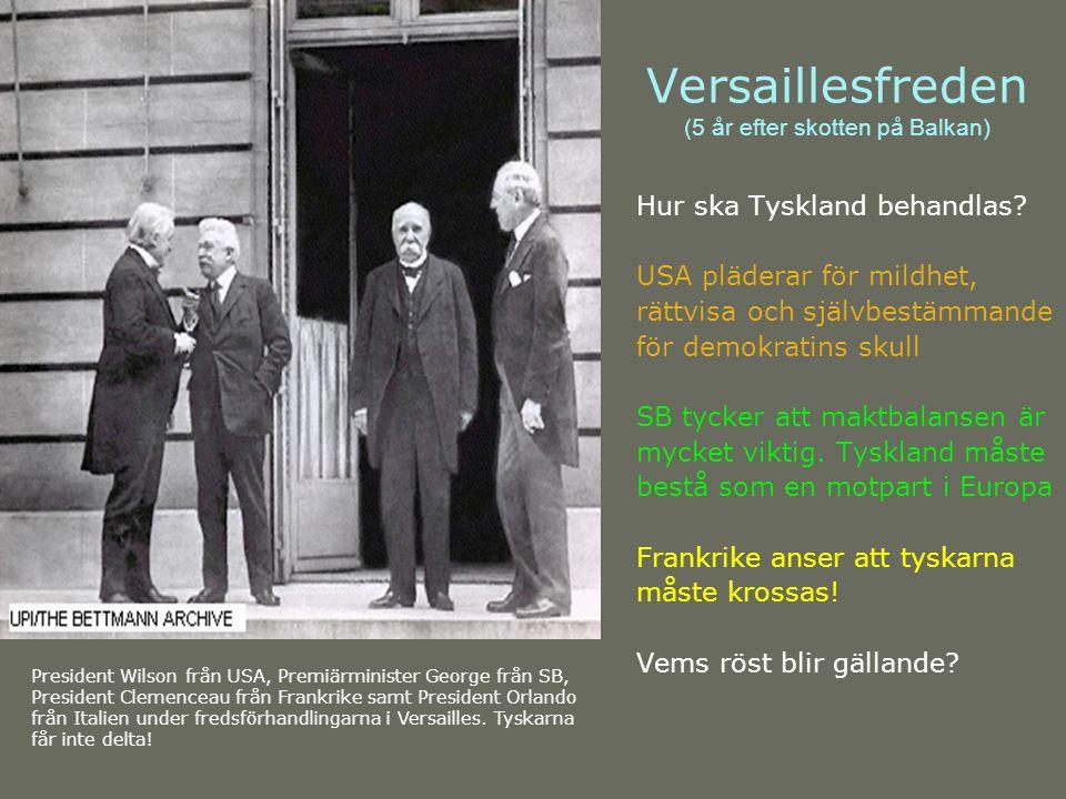 Versaillesfreden (5 år efter skotten på Balkan) Hur ska Tyskland behandlas? USA pläderar för mildhet, rättvisa och självbestämmande för demokratins sk