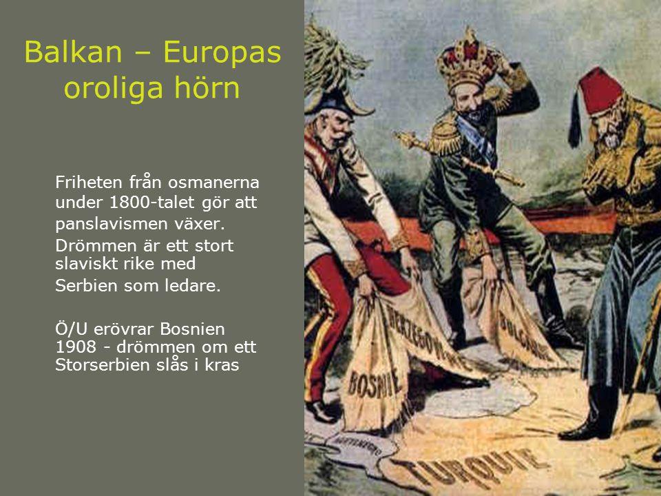 Balkan – Europas oroliga hörn Friheten från osmanerna under 1800-talet gör att panslavismen växer. Drömmen är ett stort slaviskt rike med Serbien som