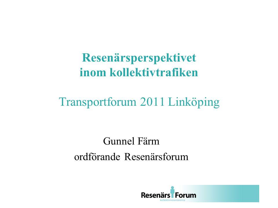 Resenärsperspektivet inom kollektivtrafiken Transportforum 2011 Linköping Gunnel Färm ordförande Resenärsforum