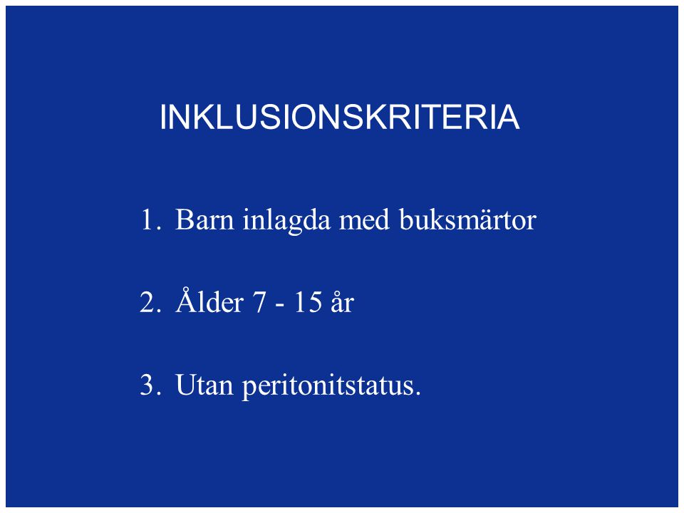 INKLUSIONSKRITERIA 1.Barn inlagda med buksmärtor 2.Ålder 7 - 15 år 3.Utan peritonitstatus.